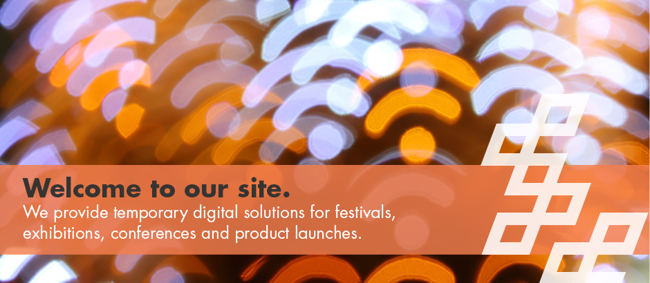 Welcome to our site. We provide temporary digital solutions for festivals, exhibitions, conferences and product launches
